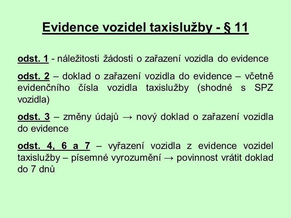 Evidence vozidel taxislužby - § 11 odst. 1 - náležitosti žádosti o zařazení vozidla do evidence odst. 2 – doklad o zařazení vozidla do evidence – včet