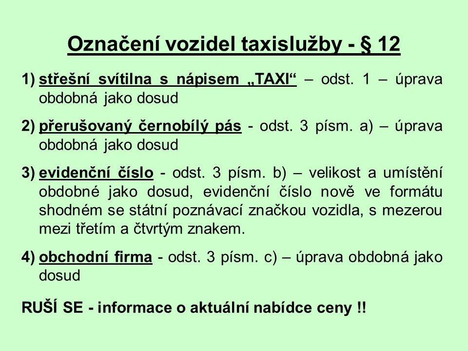 """Označení vozidel taxislužby - § 12 1)střešní svítilna s nápisem """"TAXI"""" – odst. 1 – úprava obdobná jako dosud 2)přerušovaný černobílý pás - odst. 3 pís"""