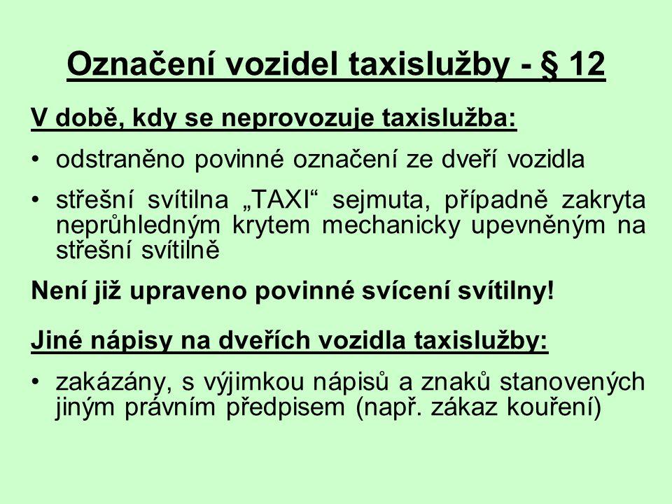 """Označení vozidel taxislužby - § 12 V době, kdy se neprovozuje taxislužba: odstraněno povinné označení ze dveří vozidla střešní svítilna """"TAXI"""" sejmuta"""