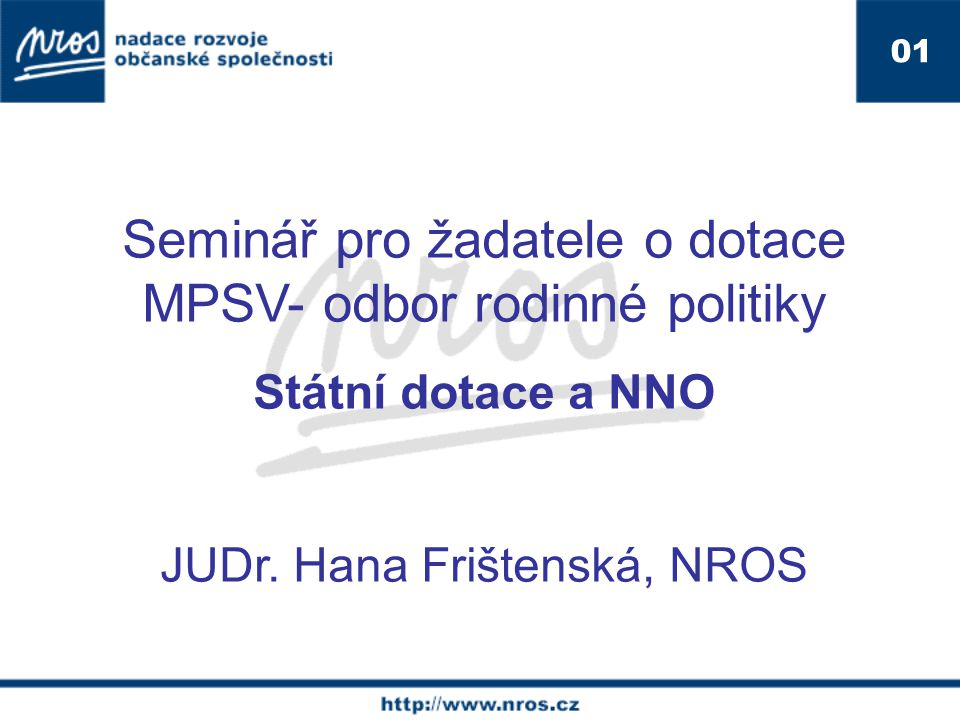 01 Seminář pro žadatele o dotace MPSV- odbor rodinné politiky Státní dotace a NNO JUDr.