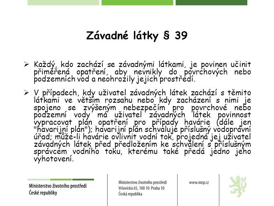 Závadné látky § 39  Každý, kdo zachází se závadnými látkami, je povinen učinit přiměřená opatření, aby nevnikly do povrchových nebo podzemních vod a