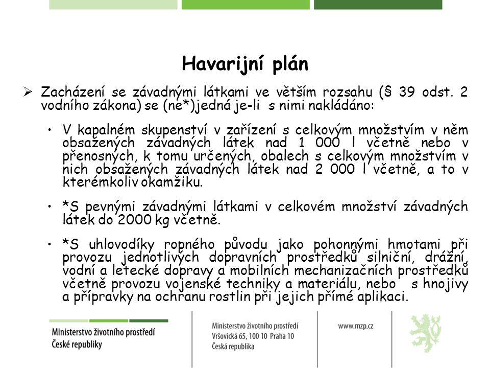 Havarijní plán  Zacházení se závadnými látkami ve větším rozsahu (§ 39 odst. 2 vodního zákona) se (ne*)jedná je-li s nimi nakládáno: V kapalném skupe