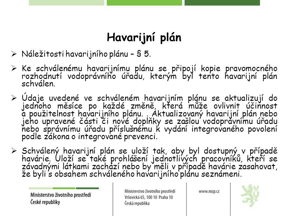 Havarijní plán  Náležitosti havarijního plánu – § 5.  Ke schválenému havarijnímu plánu se připojí kopie pravomocného rozhodnutí vodoprávního úřadu,