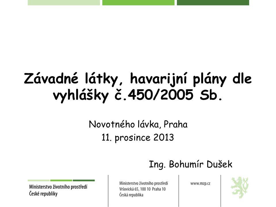 Závadné látky, havarijní plány dle vyhlášky č.450/2005 Sb. Novotného lávka, Praha 11. prosince 2013 Ing. Bohumír Dušek