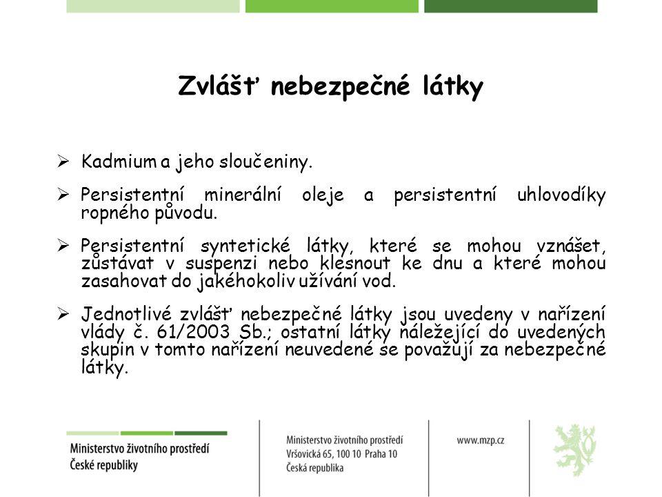 Zvlášť nebezpečné látky  Kadmium a jeho sloučeniny.  Persistentní minerální oleje a persistentní uhlovodíky ropného původu.  Persistentní syntetick