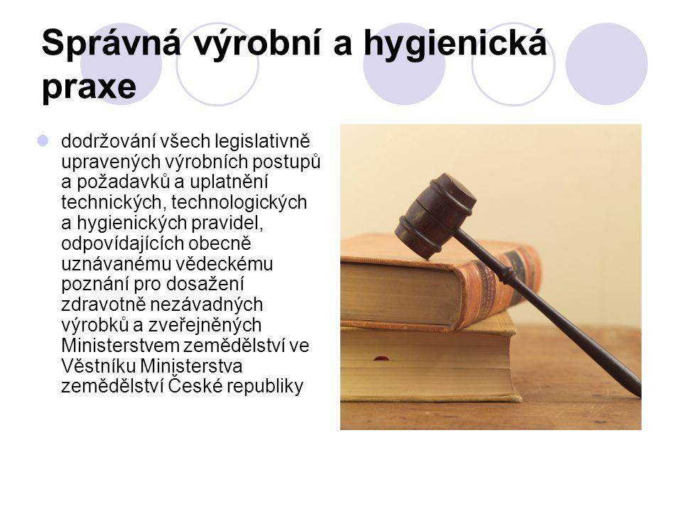 Správná výrobní a hygienická praxe dodržování všech legislativně upravených výrobních postupů a požadavků a uplatnění technických, technologických a h
