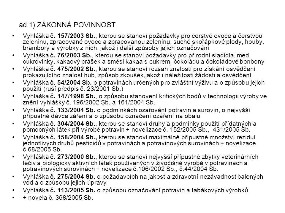 Vyhláška č. 157/2003 Sb., kterou se stanoví požadavky pro čerstvé ovoce a čerstvou zeleninu, zpracované ovoce a zpracovanou zeleninu, suché skořápkové