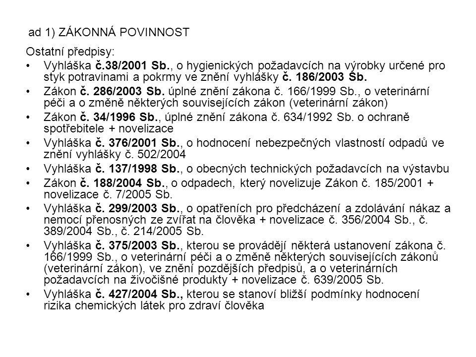 Ostatní předpisy: Vyhláška č.38/2001 Sb., o hygienických požadavcích na výrobky určené pro styk potravinami a pokrmy ve znění vyhlášky č. 186/2003 Sb.