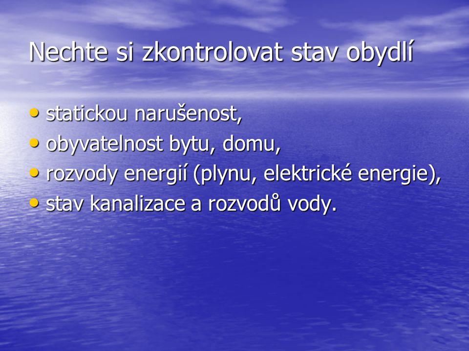 Nechte si zkontrolovat stav obydlí statickou narušenost, statickou narušenost, obyvatelnost bytu, domu, obyvatelnost bytu, domu, rozvody energií (plynu, elektrické energie), rozvody energií (plynu, elektrické energie), stav kanalizace a rozvodů vody.