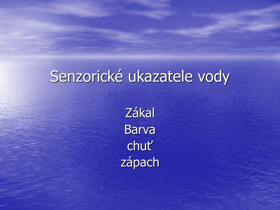 Senzorické ukazatele vody ZákalBarvachuťzápach