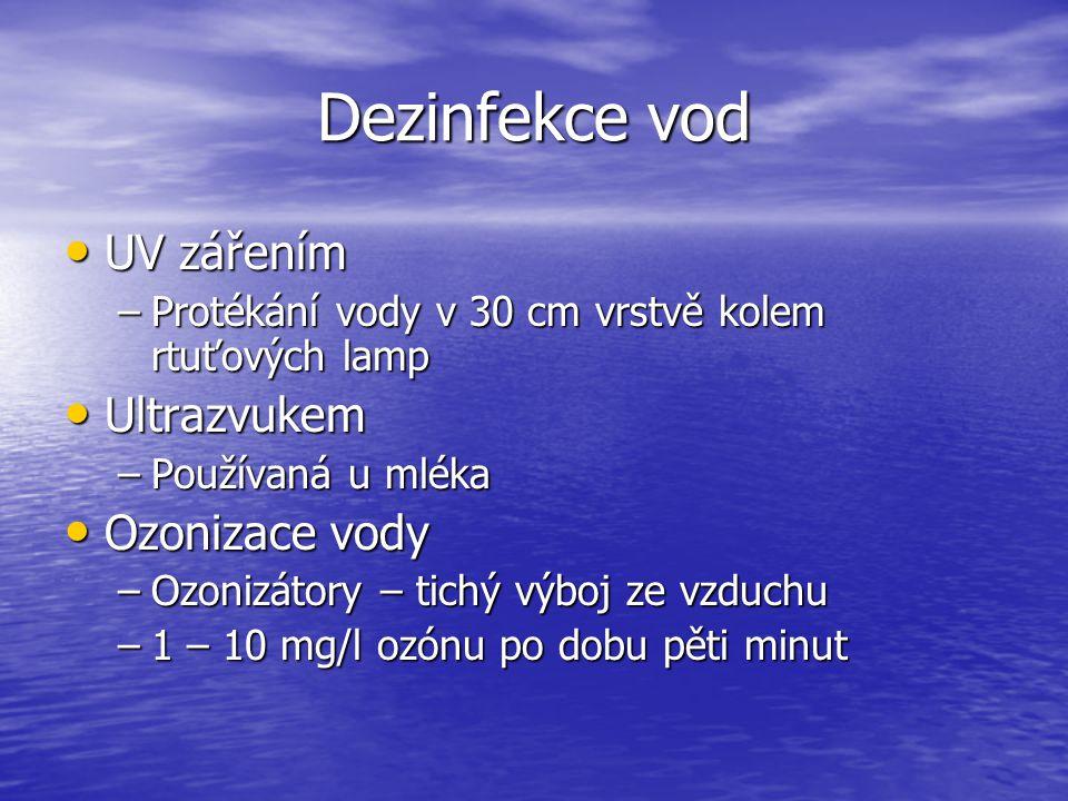 Dezinfekce vod UV zářením UV zářením –Protékání vody v 30 cm vrstvě kolem rtuťových lamp Ultrazvukem Ultrazvukem –Používaná u mléka Ozonizace vody Ozo