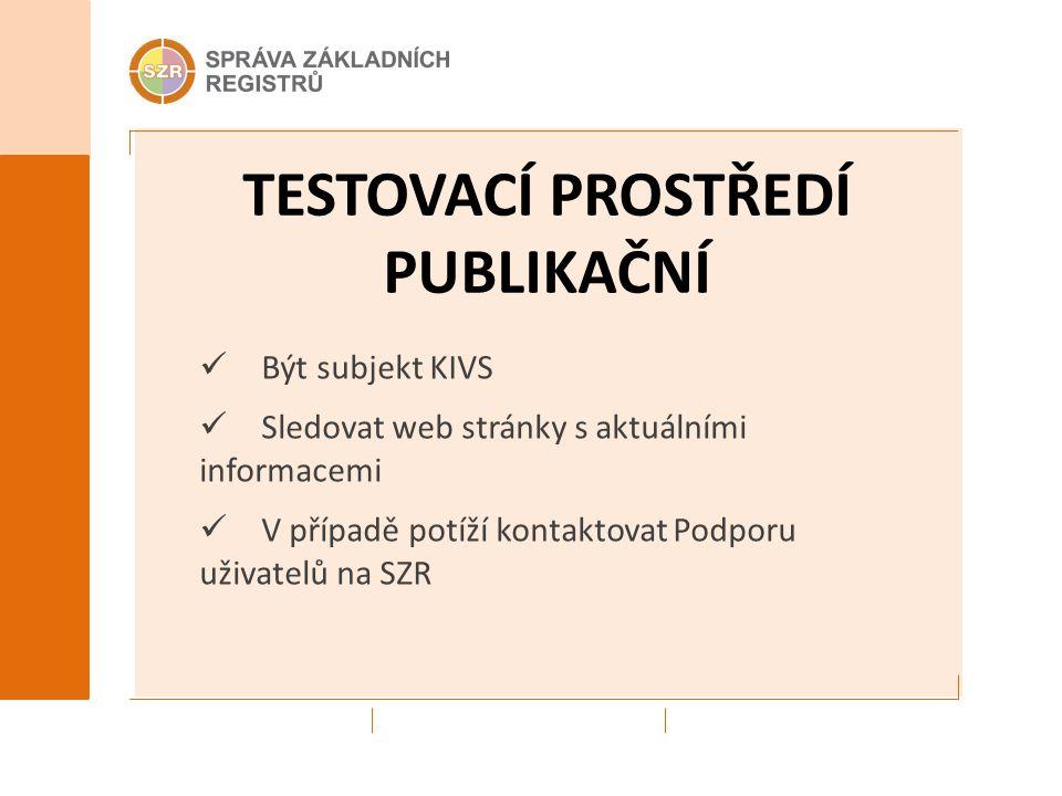TESTOVACÍ PROSTŘEDÍ PUBLIKAČNÍ Být subjekt KIVS Sledovat web stránky s aktuálními informacemi V případě potíží kontaktovat Podporu uživatelů na SZR