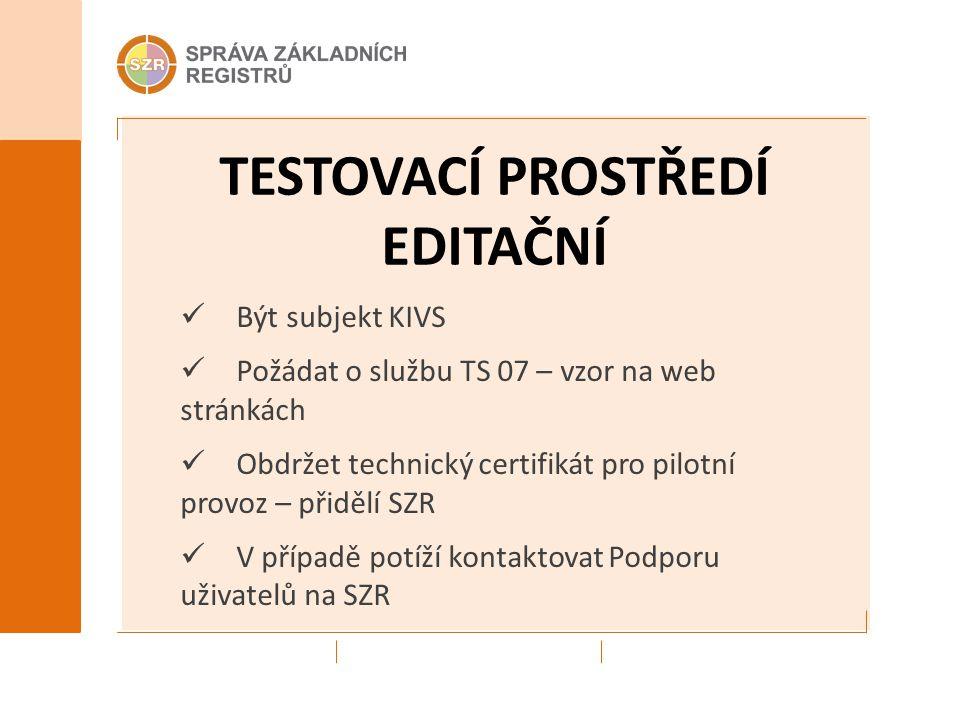 TESTOVACÍ PROSTŘEDÍ EDITAČNÍ Být subjekt KIVS Požádat o službu TS 07 – vzor na web stránkách Obdržet technický certifikát pro pilotní provoz – přidělí SZR V případě potíží kontaktovat Podporu uživatelů na SZR