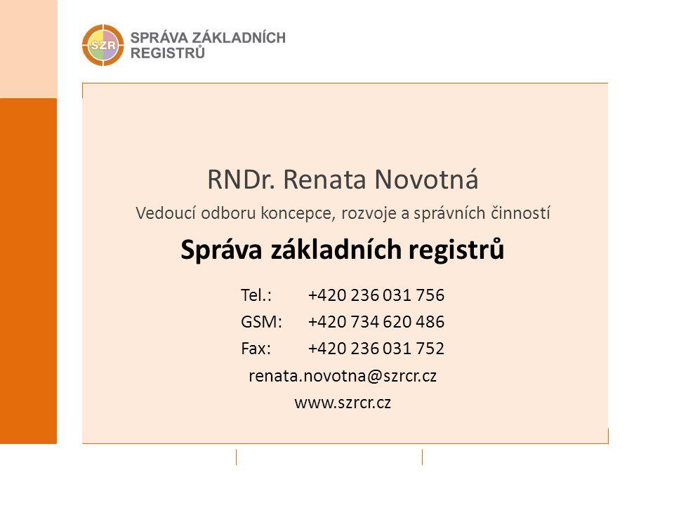 RNDr. Renata Novotná Vedoucí odboru koncepce, rozvoje a správních činností Správa základních registrů Tel.: +420 236 031 756 GSM: +420 734 620 486 Fax