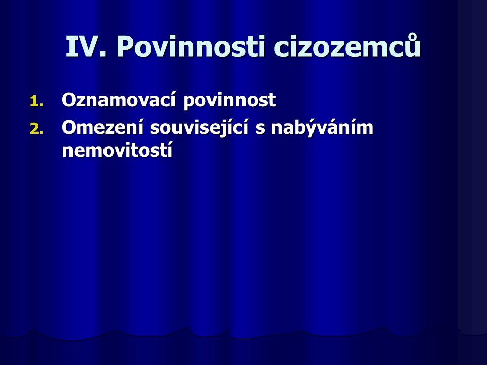 IV. Povinnosti cizozemců 1. Oznamovací povinnost 2. Omezení související s nabýváním nemovitostí