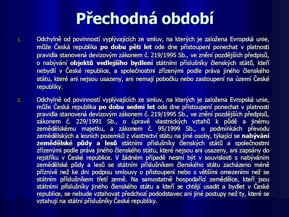 Přechodná období 1. Odchylně od povinností vyplývajících ze smluv, na kterých je založena Evropská unie, může Česká republika po dobu pěti let ode dne