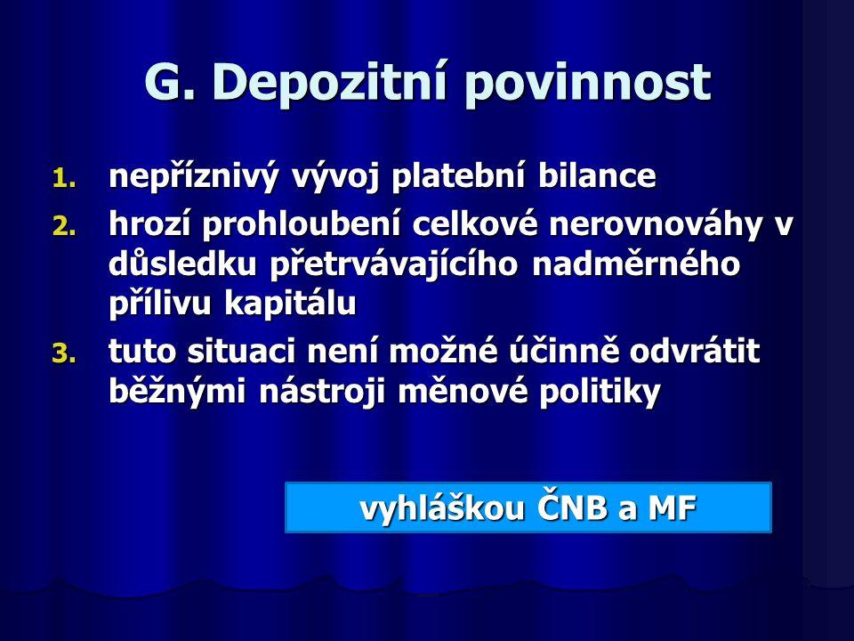 G. Depozitní povinnost 1. nepříznivý vývoj platební bilance 2. hrozí prohloubení celkové nerovnováhy v důsledku přetrvávajícího nadměrného přílivu kap