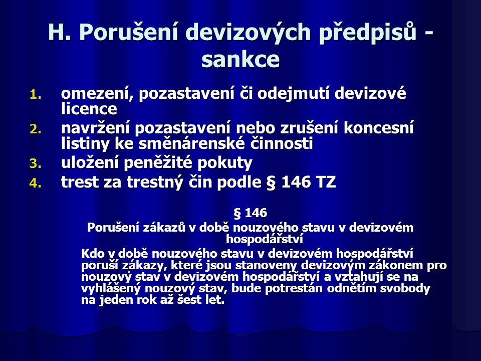 H. Porušení devizových předpisů - sankce 1. omezení, pozastavení či odejmutí devizové licence 2. navržení pozastavení nebo zrušení koncesní listiny ke