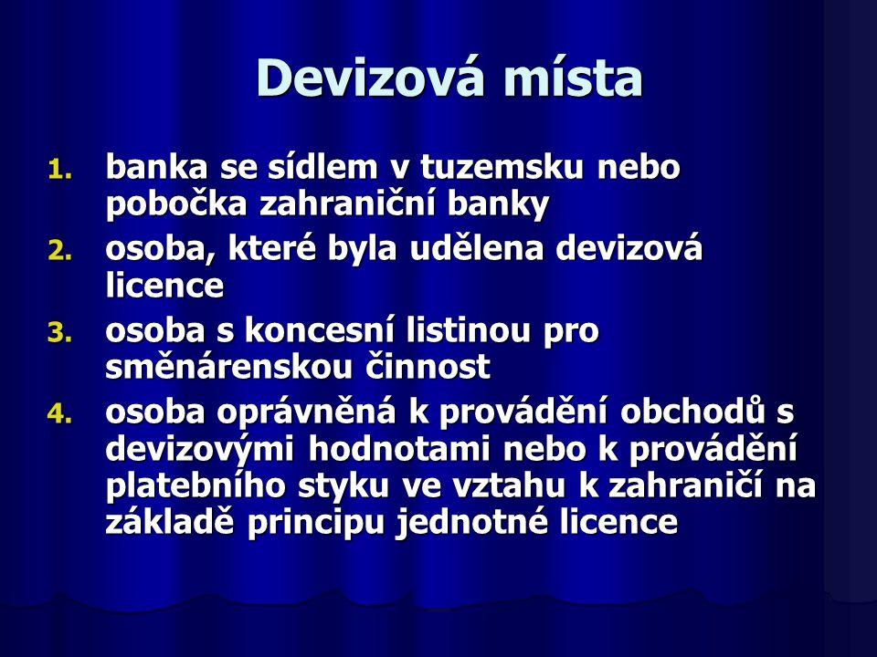 Devizová místa 1. banka se sídlem v tuzemsku nebo pobočka zahraniční banky 2. osoba, které byla udělena devizová licence 3. osoba s koncesní listinou
