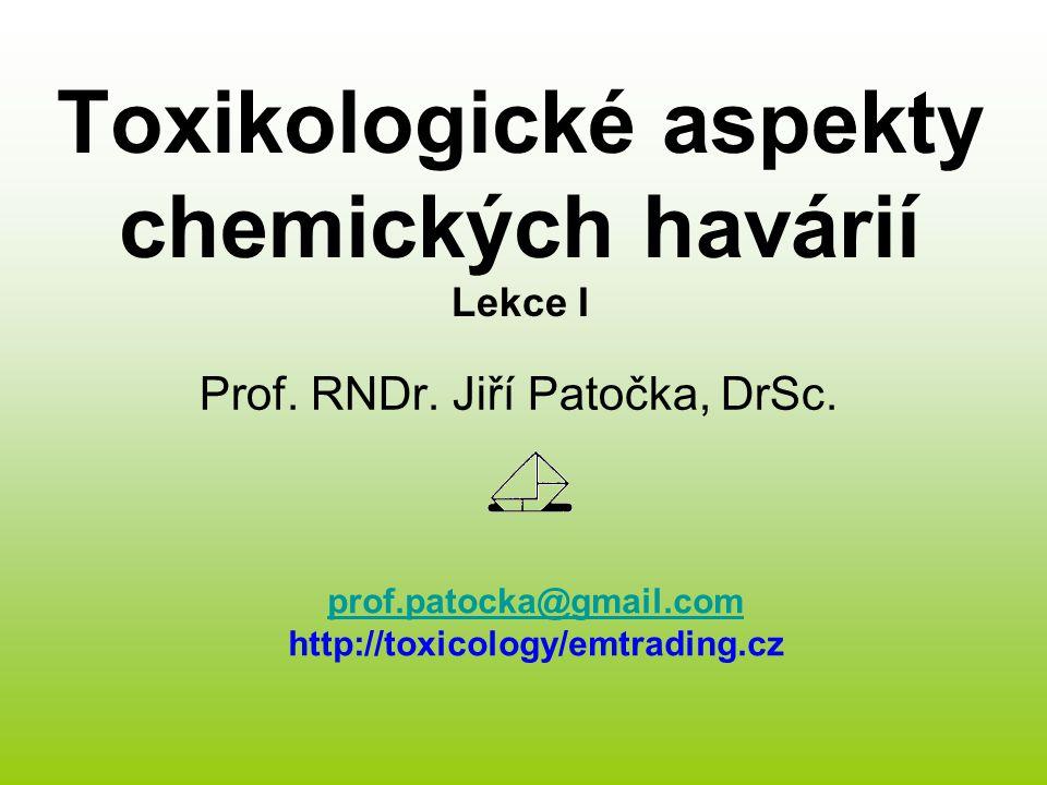Toxikologické aspekty chemických havárií Lekce I Prof. RNDr. Jiří Patočka, DrSc. prof.patocka@gmail.com http://toxicology/emtrading.cz