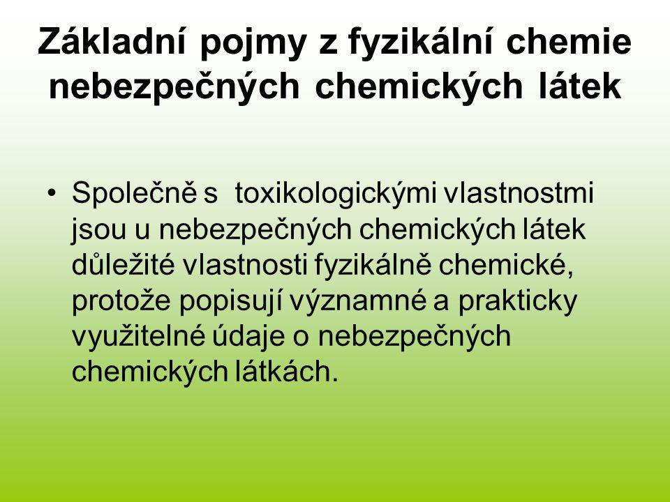 Základní pojmy z fyzikální chemie nebezpečných chemických látek Společně s toxikologickými vlastnostmi jsou u nebezpečných chemických látek důležité v