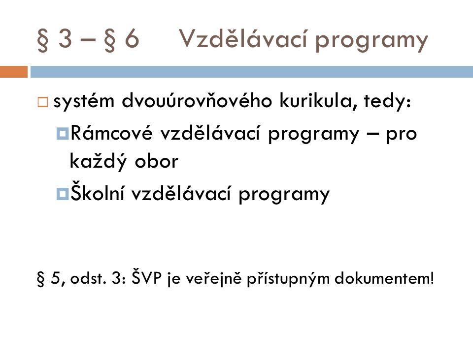 § 3 – § 6Vzdělávací programy  systém dvouúrovňového kurikula, tedy:  Rámcové vzdělávací programy – pro každý obor  Školní vzdělávací programy § 5, odst.