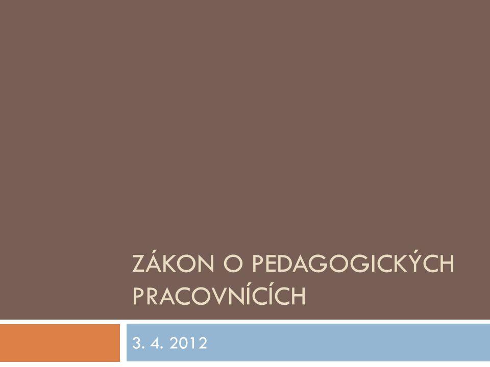 ZÁKON O PEDAGOGICKÝCH PRACOVNÍCÍCH 3. 4. 2012