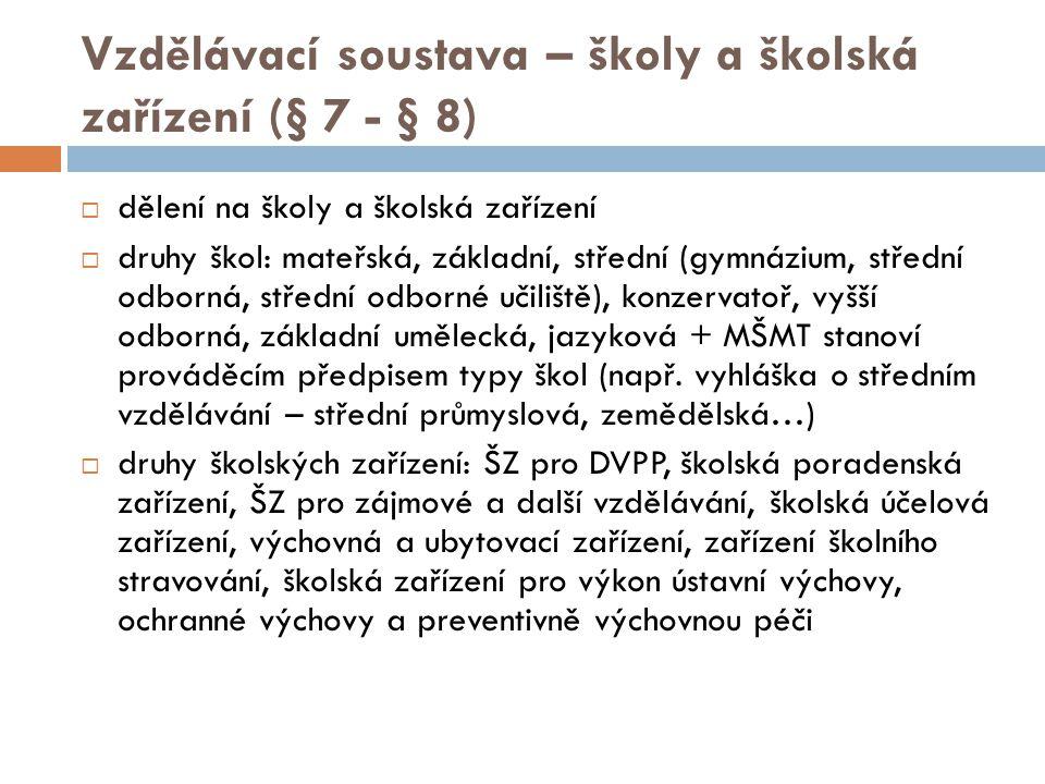 Vzdělávací soustava – školy a školská zařízení (§ 7 - § 8)  § 7, odst.