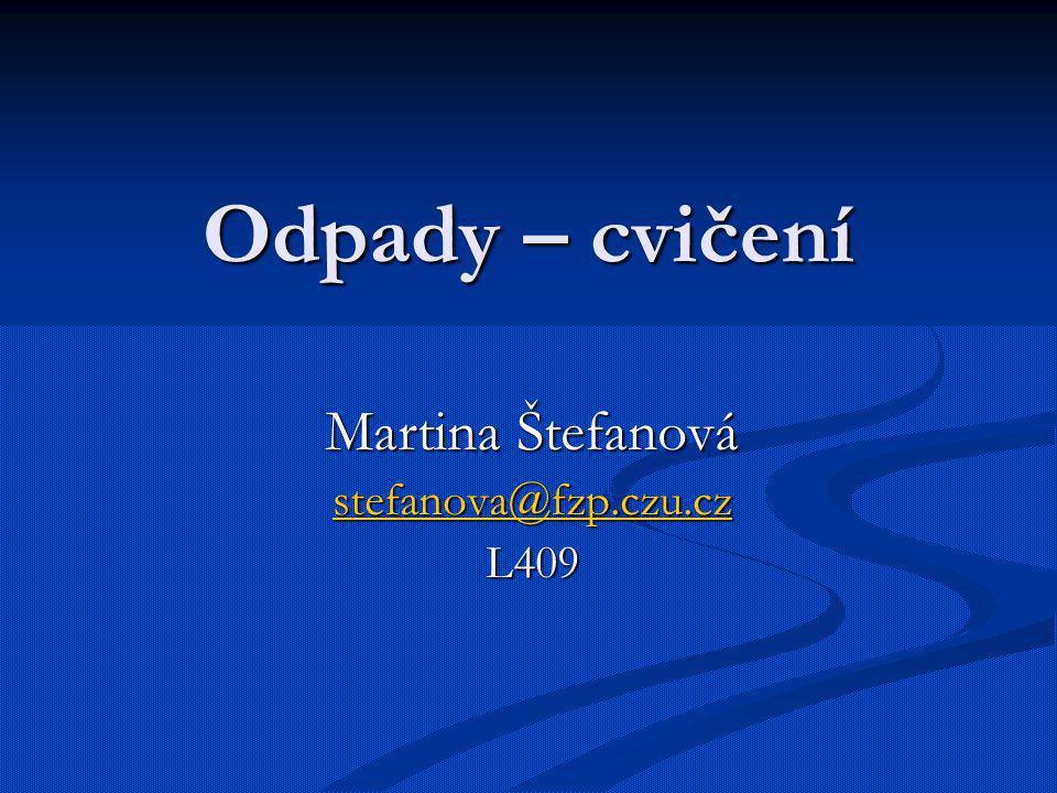 Odpady – cvičení Martina Štefanová stefanova@fzp.czu.cz L409