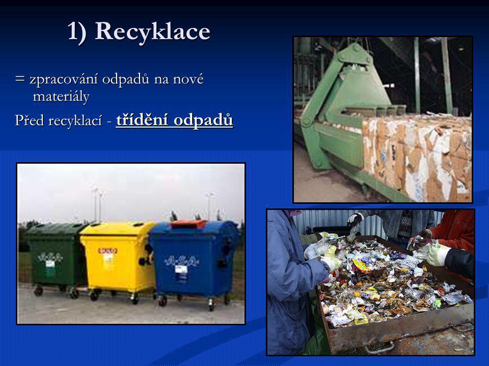 1) Recyklace = zpracování odpadů na nové materiály Před recyklací - třídění odpadů