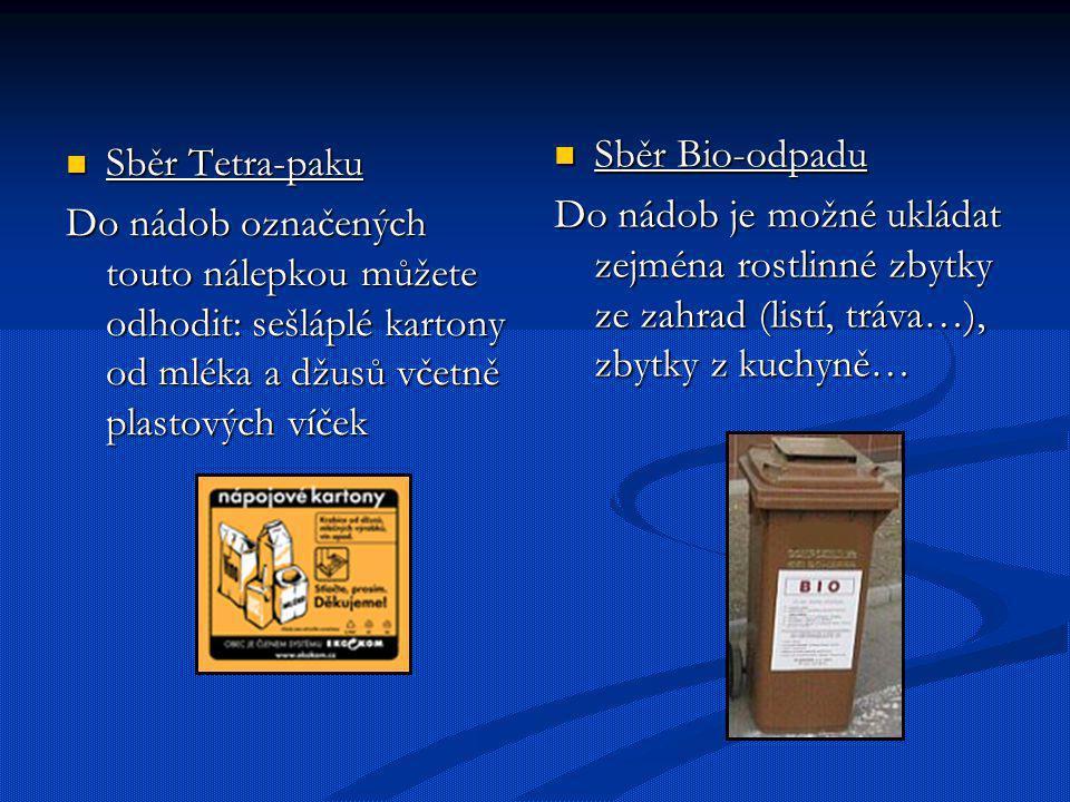 Sběr Tetra-paku Sběr Tetra-paku Do nádob označených touto nálepkou můžete odhodit: sešláplé kartony od mléka a džusů včetně plastových víček Sběr Bio-