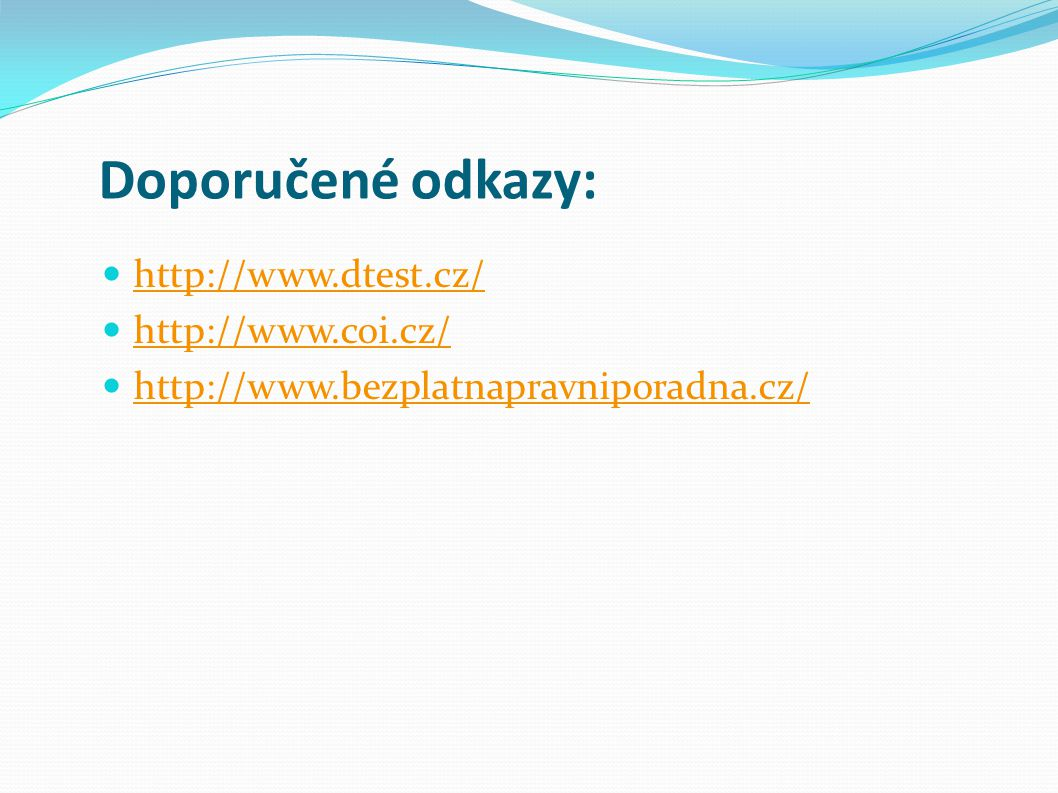 Doporučené odkazy: http://www.dtest.cz/ http://www.coi.cz/ http://www.bezplatnapravniporadna.cz/