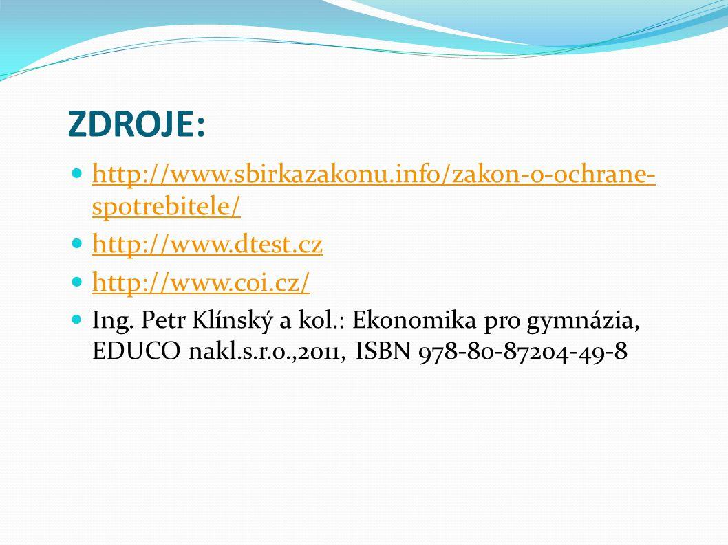 ZDROJE: http://www.sbirkazakonu.info/zakon-o-ochrane- spotrebitele/ http://www.sbirkazakonu.info/zakon-o-ochrane- spotrebitele/ http://www.dtest.cz http://www.coi.cz/ Ing.