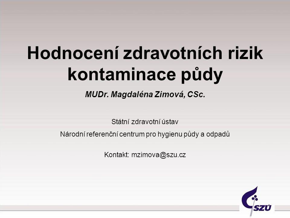 Hodnocení zdravotních rizik kontaminace půdy MUDr. Magdaléna Zimová, CSc. Státní zdravotní ústav Národní referenční centrum pro hygienu půdy a odpadů
