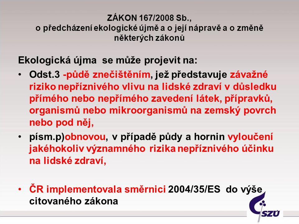 ZÁKON 167/2008 Sb., o předcházení ekologické újmě a o její nápravě a o změně některých zákonů Ekologická újma se může projevit na: Odst.3 -půdě znečiš