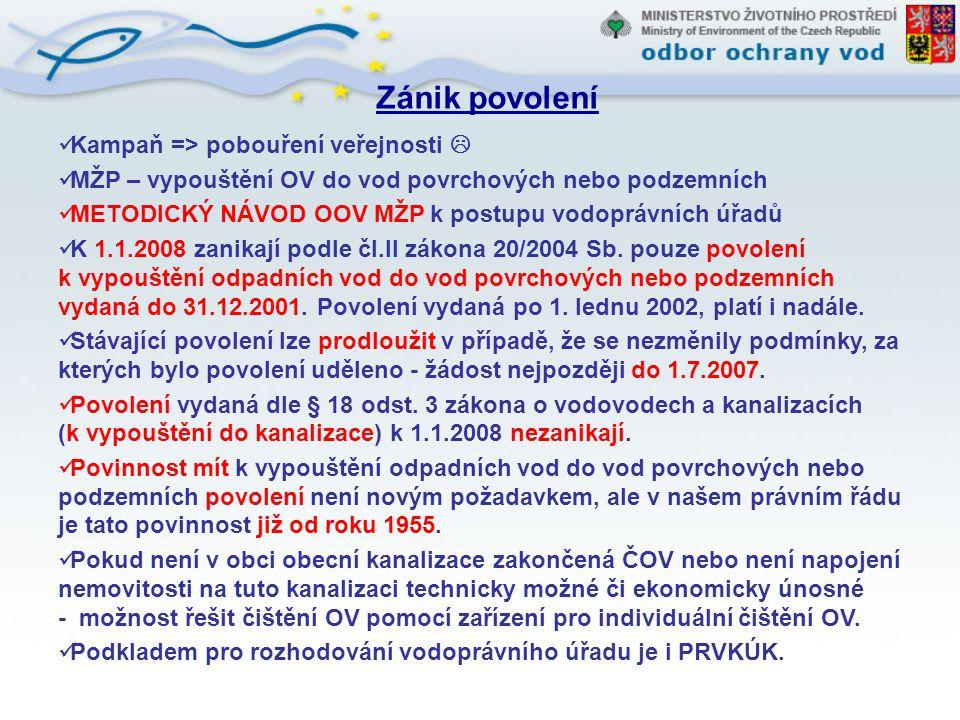 Zánik povolení Kampaň => pobouření veřejnosti  MŽP – vypouštění OV do vod povrchových nebo podzemních METODICKÝ NÁVOD OOV MŽP k postupu vodoprávních
