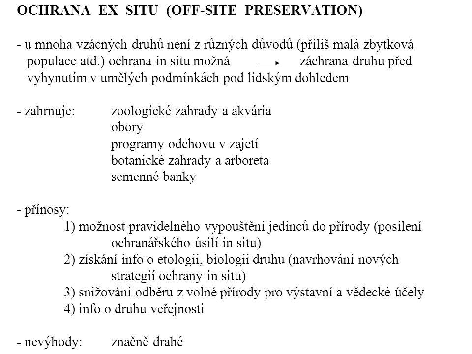 OCHRANA EX SITU (OFF-SITE PRESERVATION) - u mnoha vzácných druhů není z různých důvodů (příliš malá zbytková populace atd.) ochrana in situ možná zách