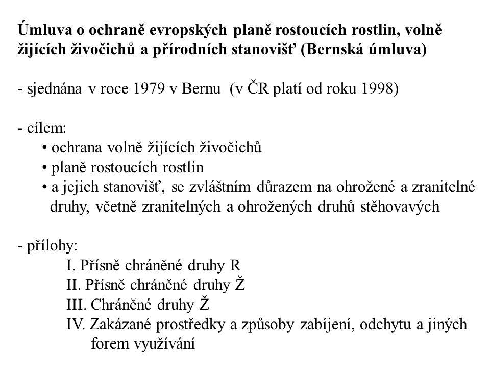 Úmluva o ochraně evropských planě rostoucích rostlin, volně žijících živočichů a přírodních stanovišť (Bernská úmluva) - sjednána v roce 1979 v Bernu (v ČR platí od roku 1998) - cílem: ochrana volně žijících živočichů planě rostoucích rostlin a jejich stanovišť, se zvláštním důrazem na ohrožené a zranitelné druhy, včetně zranitelných a ohrožených druhů stěhovavých - přílohy: I.