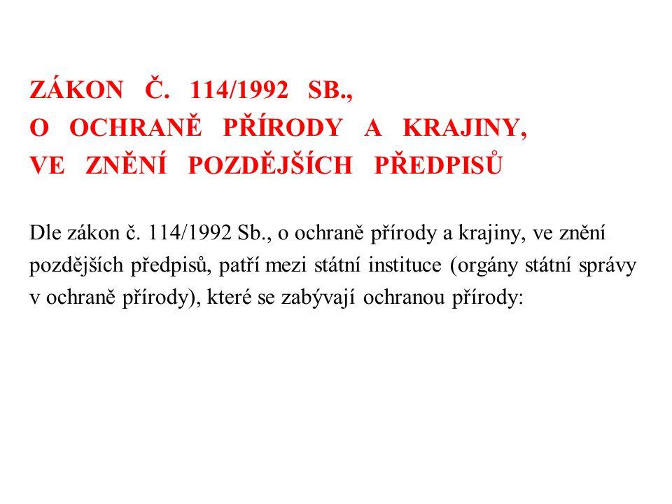 ZÁKON Č.114/1992 SB., O OCHRANĚ PŘÍRODY A KRAJINY, VE ZNĚNÍ POZDĚJŠÍCH PŘEDPISŮ Dle zákon č.