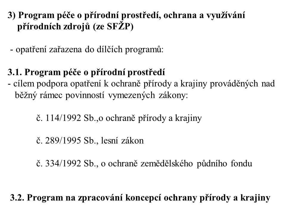 3) Program péče o přírodní prostředí, ochrana a využívání přírodních zdrojů (ze SFŽP) - opatření zařazena do dílčích programů: 3.1.