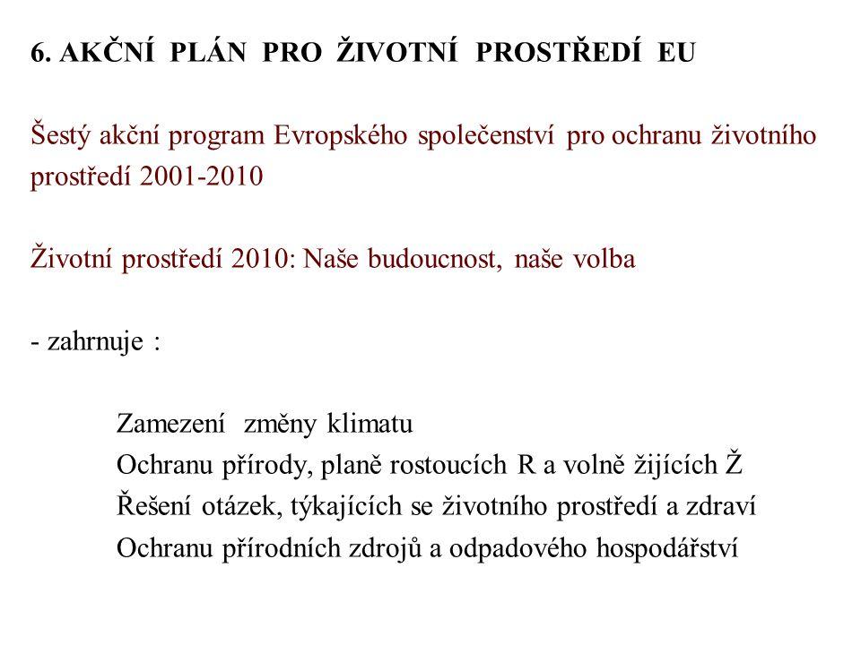 6. AKČNÍ PLÁN PRO ŽIVOTNÍ PROSTŘEDÍ EU Šestý akční program Evropského společenství pro ochranu životního prostředí 2001-2010 Životní prostředí 2010: N