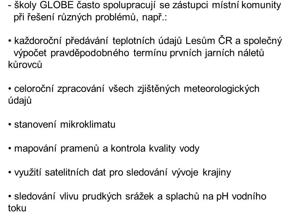 - školy GLOBE často spolupracují se zástupci místní komunity při řešení různých problémů, např.: každoroční předávání teplotních údajů Lesům ČR a spol
