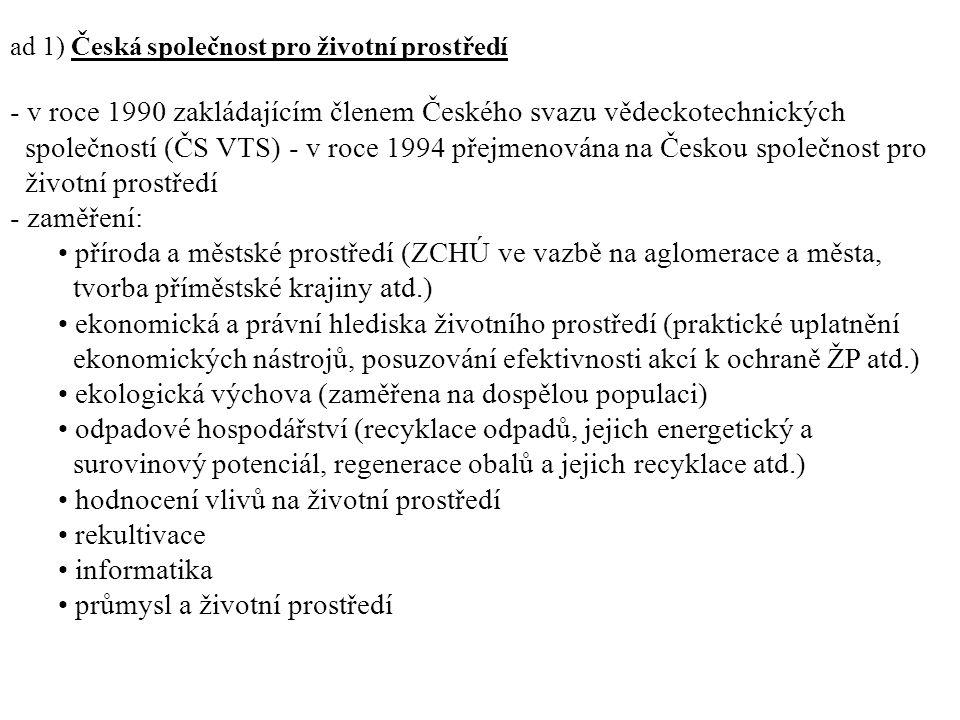 ad 1) Česká společnost pro životní prostředí - v roce 1990 zakládajícím členem Českého svazu vědeckotechnických společností (ČS VTS) - v roce 1994 pře