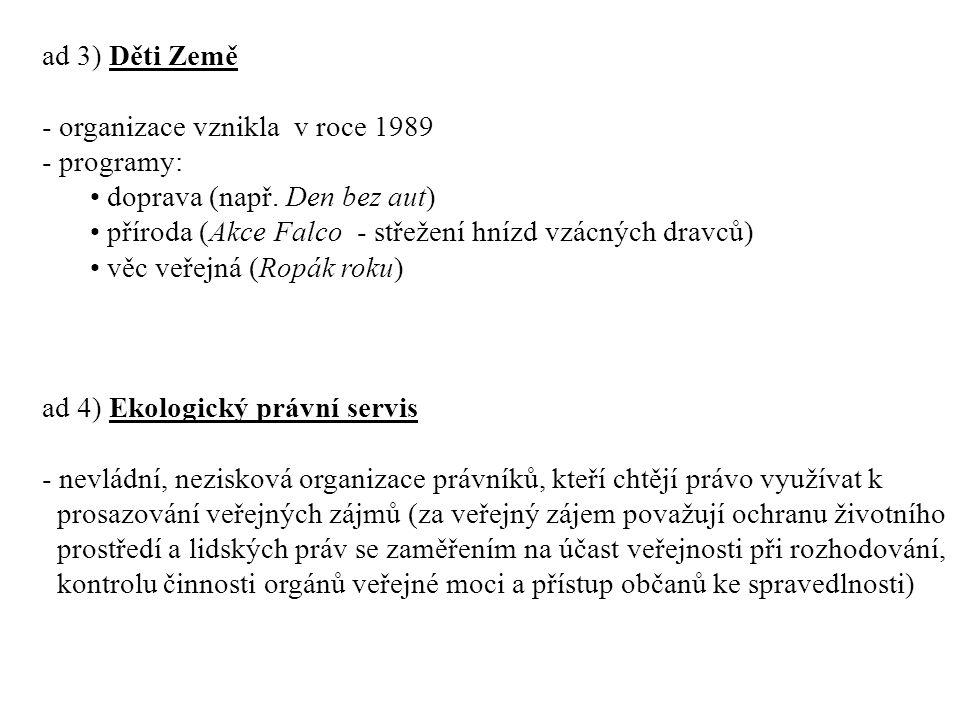 ad 3) Děti Země - organizace vznikla v roce 1989 - programy: doprava (např.