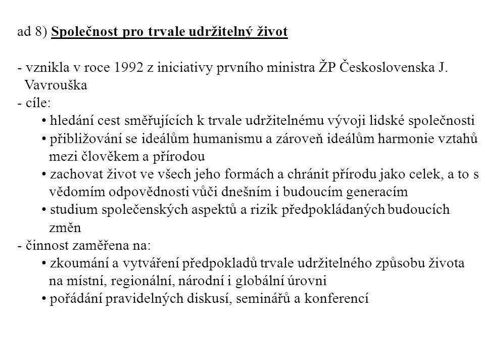 ad 8) Společnost pro trvale udržitelný život - vznikla v roce 1992 z iniciativy prvního ministra ŽP Československa J.