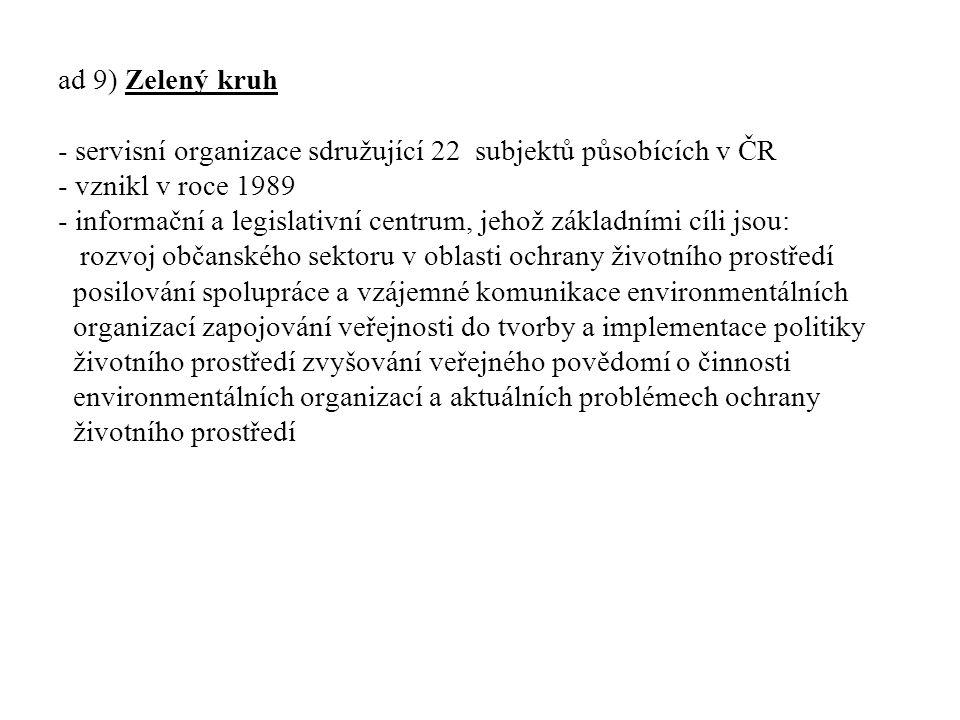 ad 9) Zelený kruh - servisní organizace sdružující 22 subjektů působících v ČR - vznikl v roce 1989 - informační a legislativní centrum, jehož základn