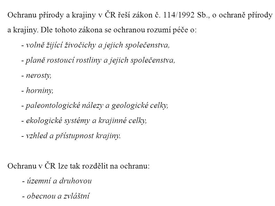 Ochranu přírody a krajiny v ČR řeší zákon č.114/1992 Sb., o ochraně přírody a krajiny.