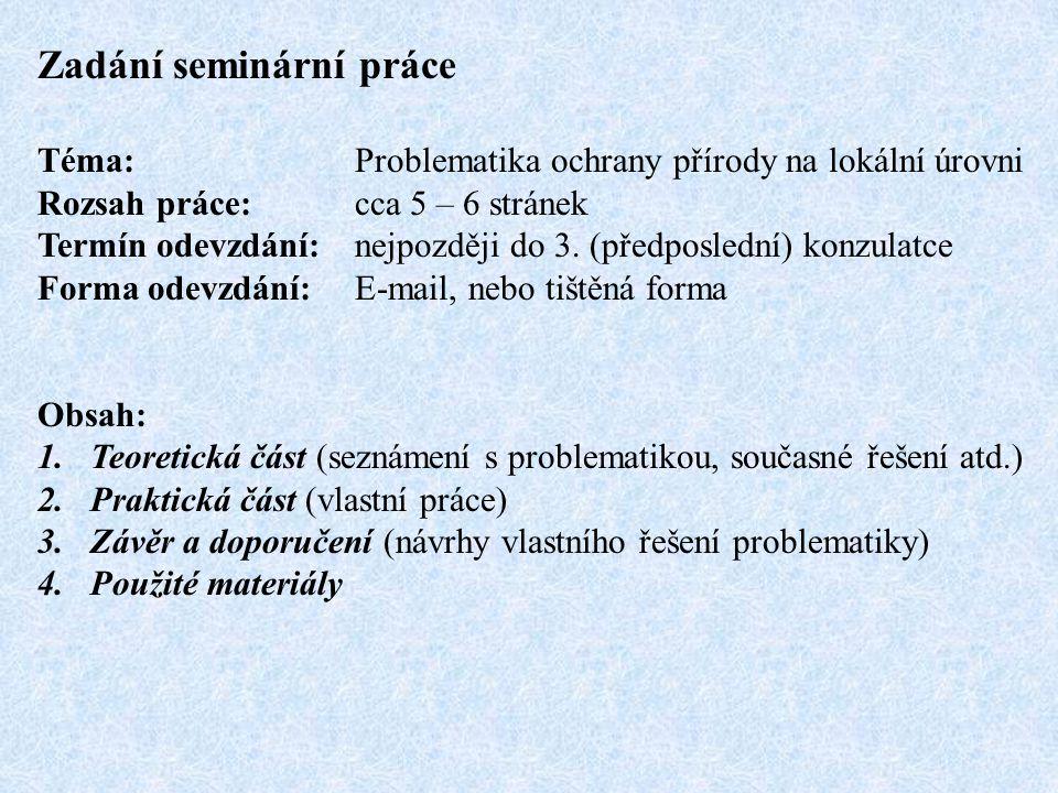Zadání seminární práce Téma: Problematika ochrany přírody na lokální úrovni Rozsah práce:cca 5 – 6 stránek Termín odevzdání: nejpozději do 3.