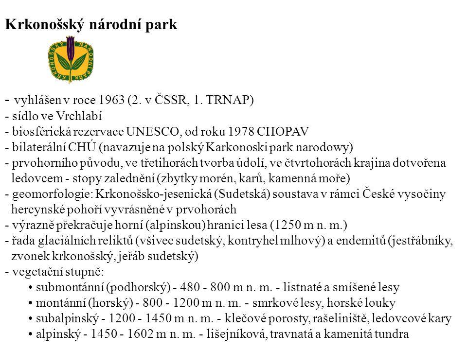 Krkonošský národní park - vyhlášen v roce 1963 (2. v ČSSR, 1. TRNAP) - sídlo ve Vrchlabí - biosférická rezervace UNESCO, od roku 1978 CHOPAV - bilater