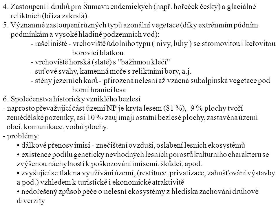 4. Zastoupení i druhů pro Šumavu endemických (např. hořeček český) a glaciálně reliktních (bříza zakrslá). 5. Významné zastoupení různých typů azonáln